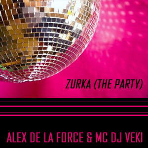 Alex De La Force & MC DJ Veki: Zurka (The Party) (12″)